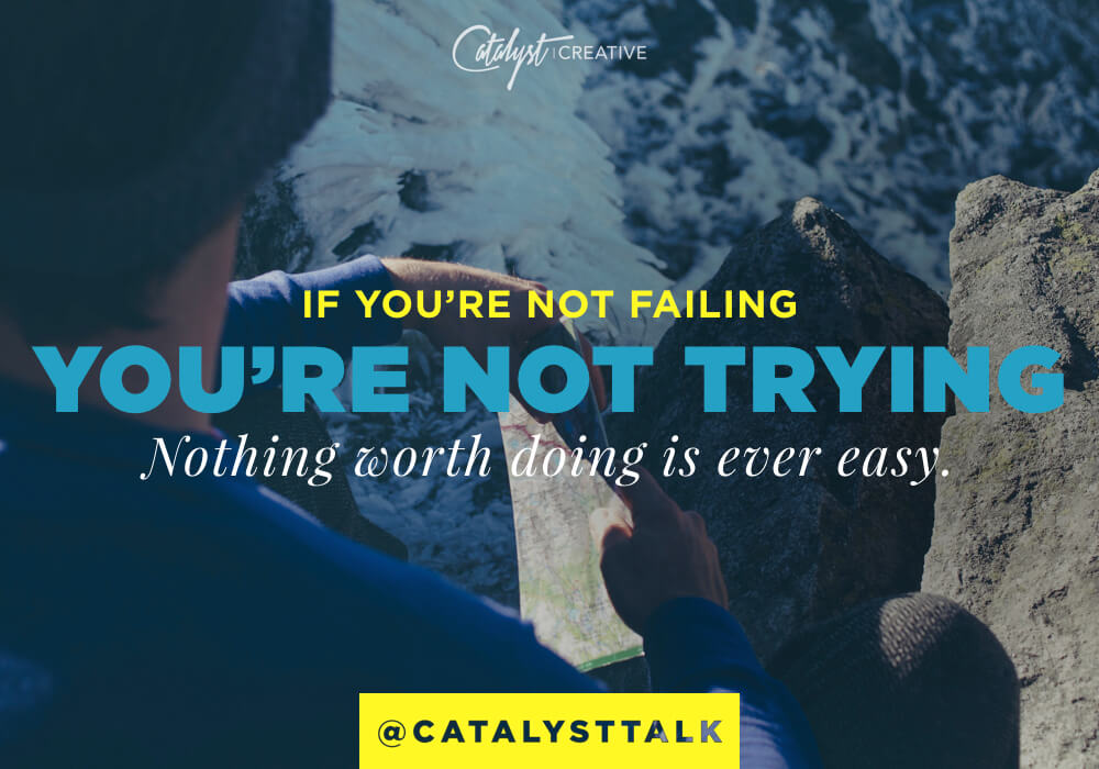 If you're not failing, you're not trying.