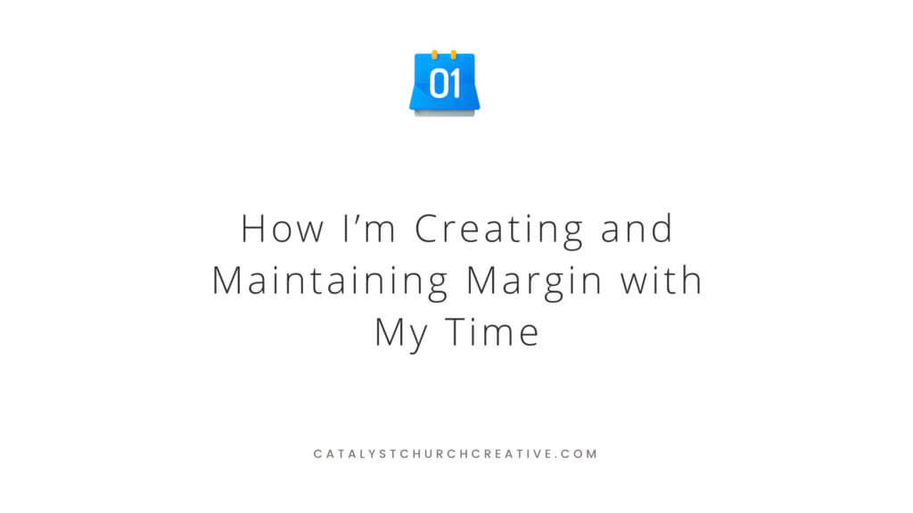How I'm Creating and Maintaining Margin with My Time