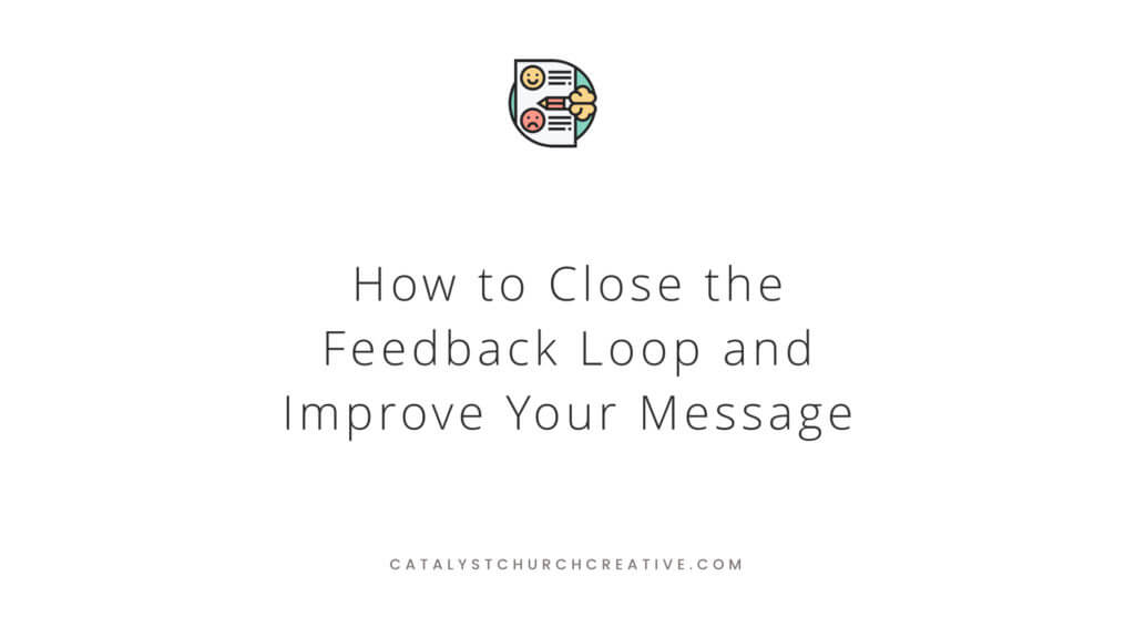 Three keys to close the feedback and improve your messages that matter.
