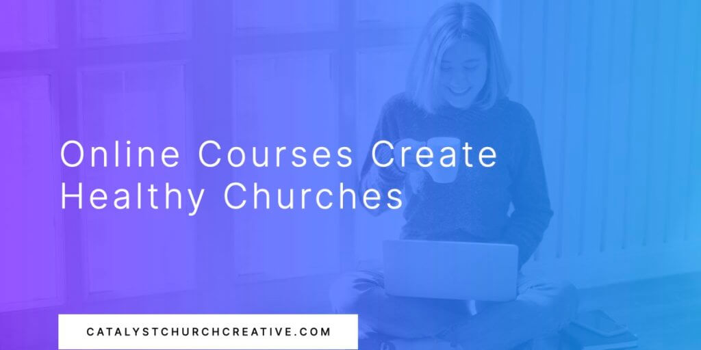 "Image of the blog title ""Online Courses Create Healthy Churches"" with a woman on a computer, smiling."