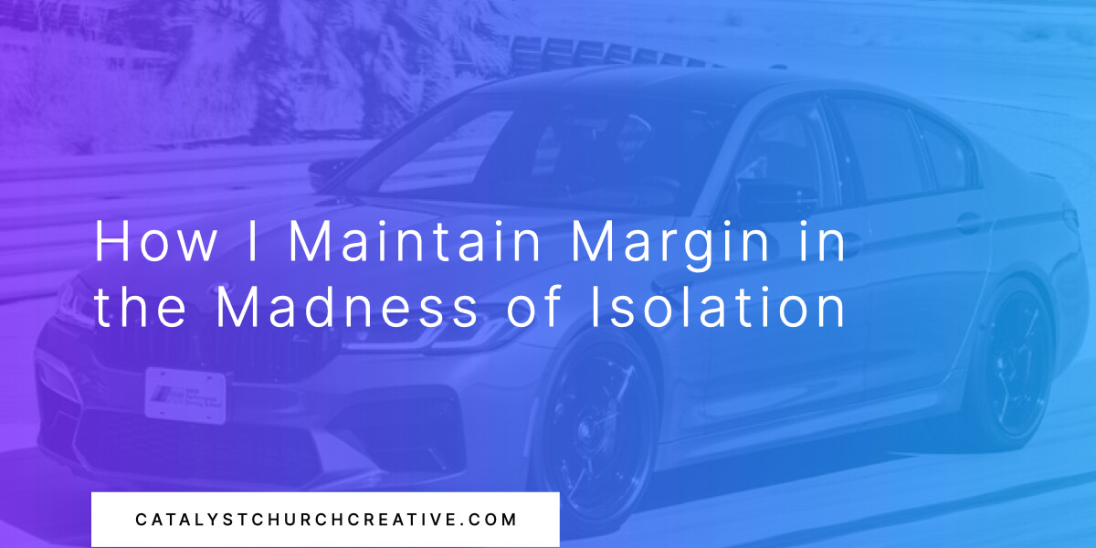 How I Maintain Margin in the Madness of Isolation blog post text, on top of a BMW M5 at Thermal Race Track.